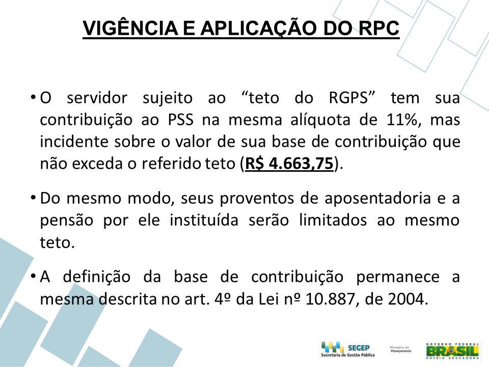 """VIGÊNCIA E APLICAÇÃO DO RPC O servidor sujeito ao """"teto do RGPS"""" tem sua contribuição ao PSS na mesma alíquota de 11%, mas incidente sobre o valor de"""