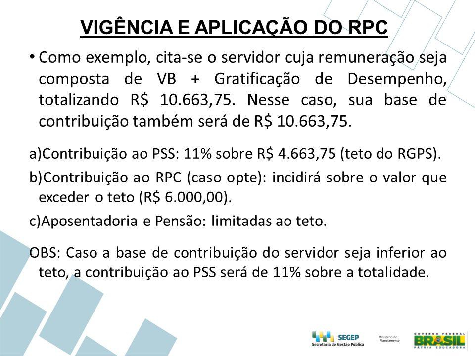 VIGÊNCIA E APLICAÇÃO DO RPC Como exemplo, cita-se o servidor cuja remuneração seja composta de VB + Gratificação de Desempenho, totalizando R$ 10.663,