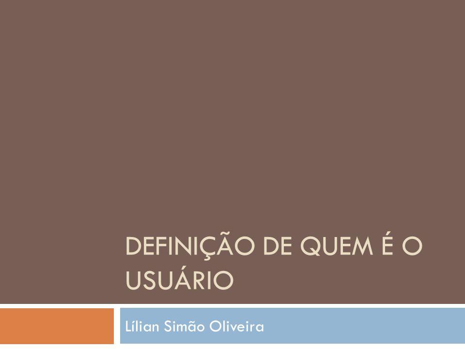DEFINIÇÃO DE QUEM É O USUÁRIO Lílian Simão Oliveira