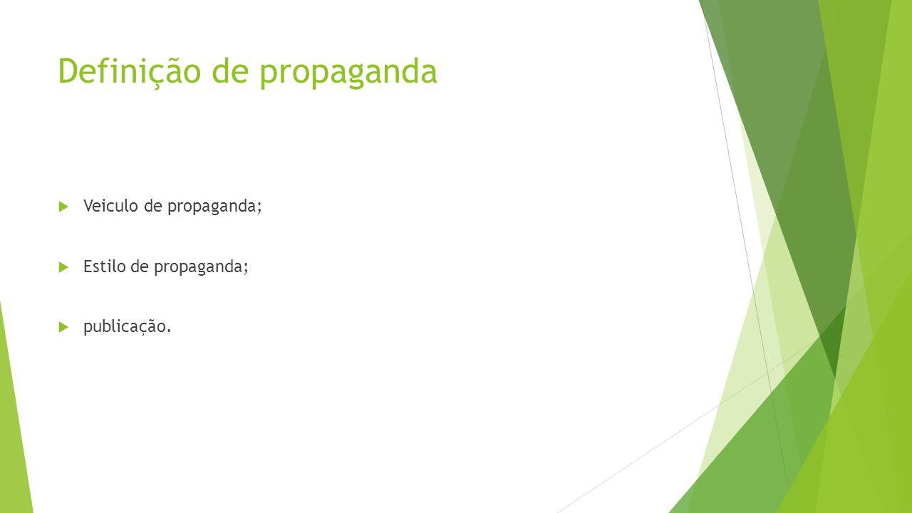 Definição de propaganda  Veiculo de propaganda;  Estilo de propaganda;  publicação.
