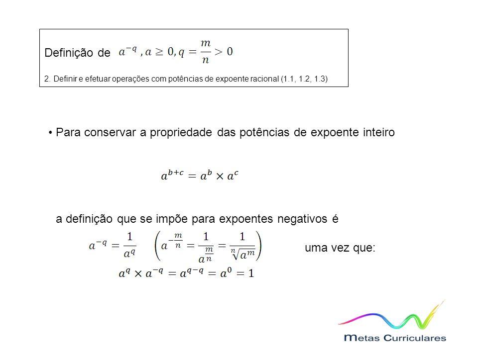 Para conservar a propriedade das potências de expoente inteiro a definição que se impõe para expoentes negativos é uma vez que: Definição de 2.