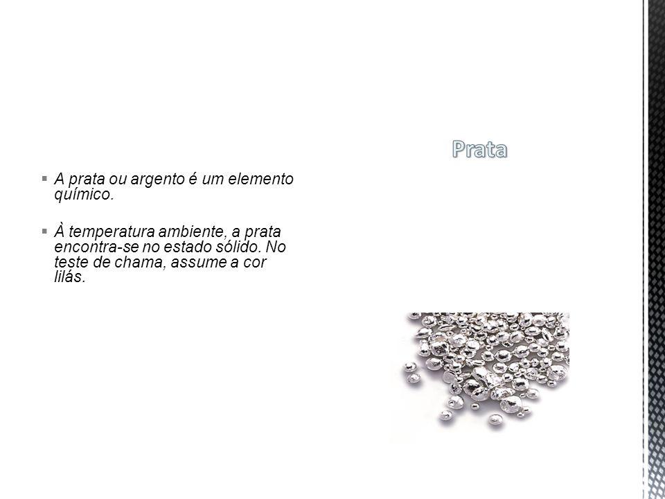  A prata ou argento é um elemento químico.