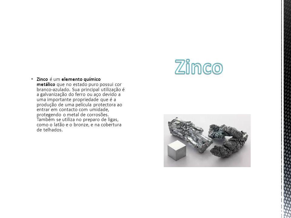  Zinco é um elemento químico metálico que no estado puro possui cor branco-azulado.