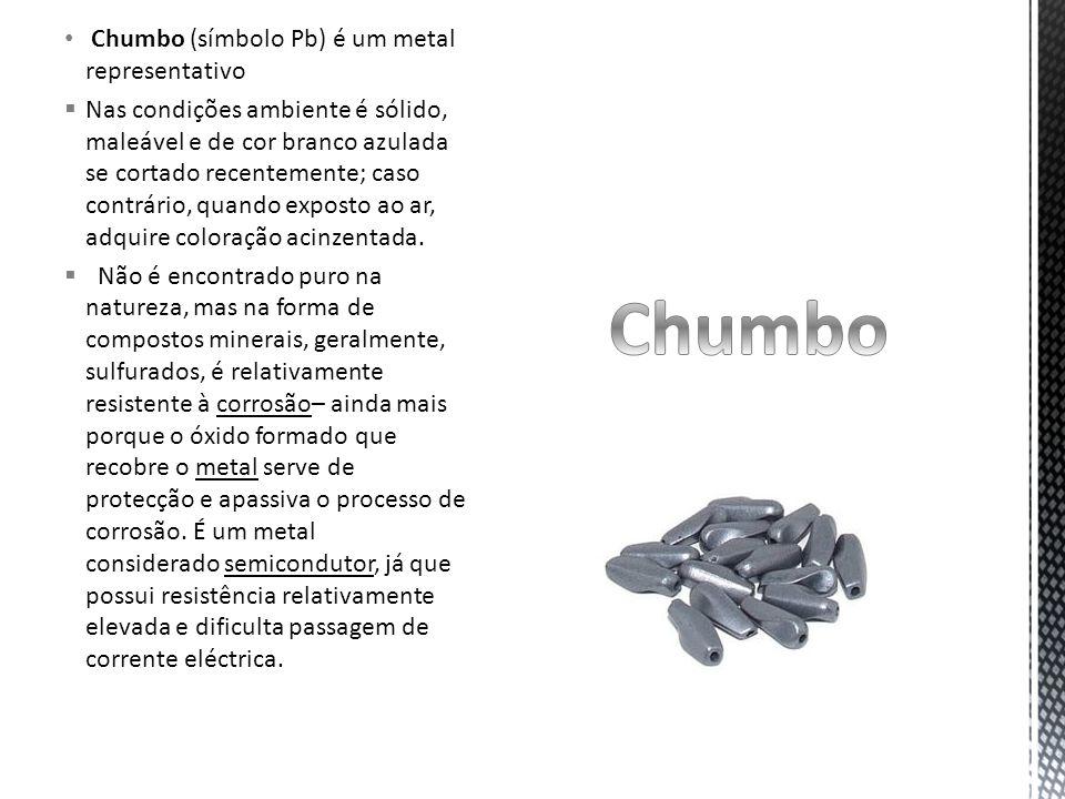 Chumbo (símbolo Pb) é um metal representativo  Nas condições ambiente é sólido, maleável e de cor branco azulada se cortado recentemente; caso contrário, quando exposto ao ar, adquire coloração acinzentada.