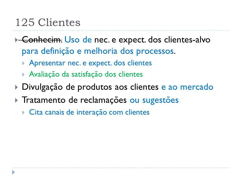 125 Clientes  Conhecim. Uso de nec. e expect. dos clientes-alvo para definição e melhoria dos processos.  Apresentar nec. e expect. dos clientes  A