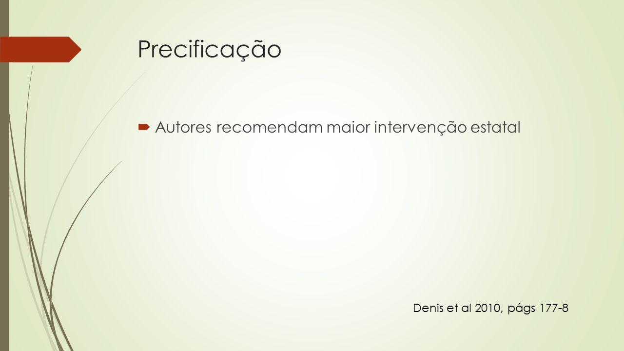 Precificação  Autores recomendam maior intervenção estatal Denis et al 2010, págs 177-8