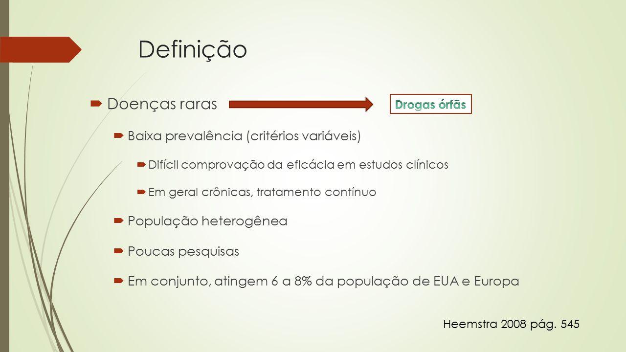 Definição  Doenças raras  Baixa prevalência (critérios variáveis)  Difícil comprovação da eficácia em estudos clínicos  Em geral crônicas, tratame
