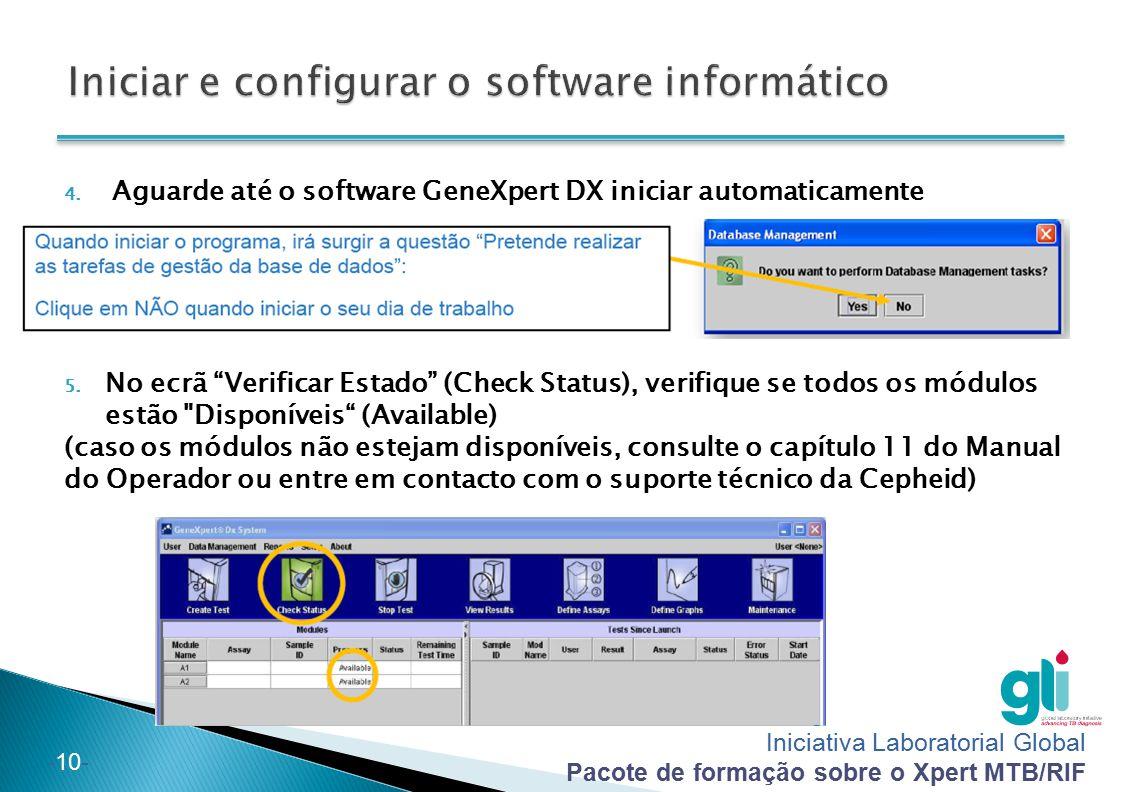 Iniciativa Laboratorial Global Pacote de formação sobre o Xpert MTB/RIF -10- 4. Aguarde até o software GeneXpert DX iniciar automaticamente 5. No ecrã