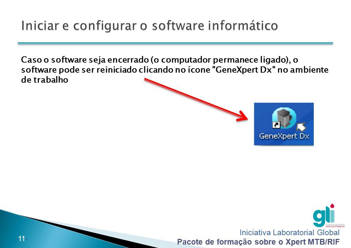 Iniciativa Laboratorial Global Pacote de formação sobre o Xpert MTB/RIF -11- Caso o software seja encerrado (o computador permanece ligado), o softwar