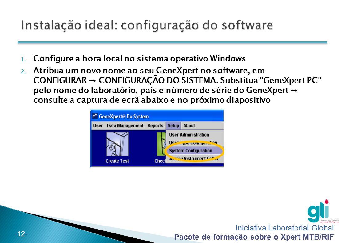 Iniciativa Laboratorial Global Pacote de formação sobre o Xpert MTB/RIF -12- 1. Configure a hora local no sistema operativo Windows 2. Atribua um novo