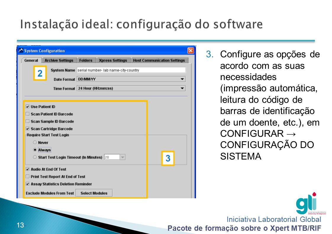 Iniciativa Laboratorial Global Pacote de formação sobre o Xpert MTB/RIF -13- Windows XP Windows 7 3.Configure as opções de acordo com as suas necessid