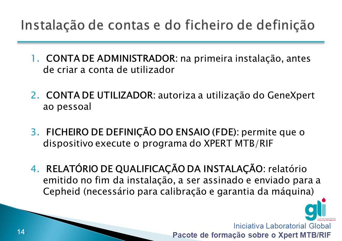 Iniciativa Laboratorial Global Pacote de formação sobre o Xpert MTB/RIF -14- 1. CONTA DE ADMINISTRADOR: na primeira instalação, antes de criar a conta