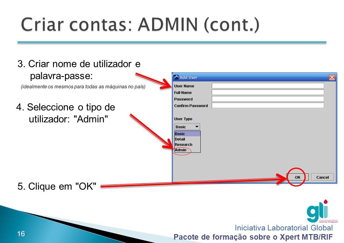 Iniciativa Laboratorial Global Pacote de formação sobre o Xpert MTB/RIF -16- 3. Criar nome de utilizador e palavra-passe: (idealmente os mesmos para t