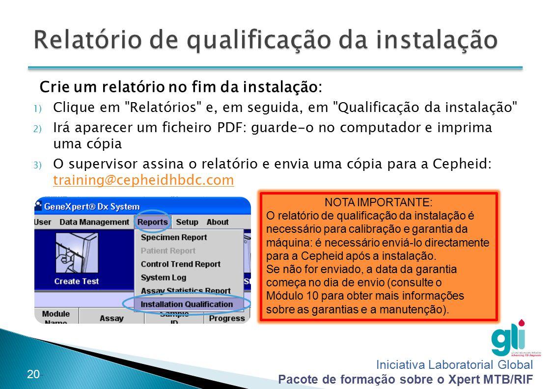 Iniciativa Laboratorial Global Pacote de formação sobre o Xpert MTB/RIF -20- Crie um relatório no fim da instalação: 1) Clique em