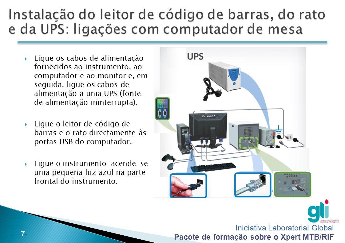 Iniciativa Laboratorial Global Pacote de formação sobre o Xpert MTB/RIF -8--8-  Ligue os cabos de alimentação fornecidos ao instrumento, ao computador e ao monitor e, em seguida, ligue os cabos de alimentação a uma UPS (fonte de alimentação ininterrupta).