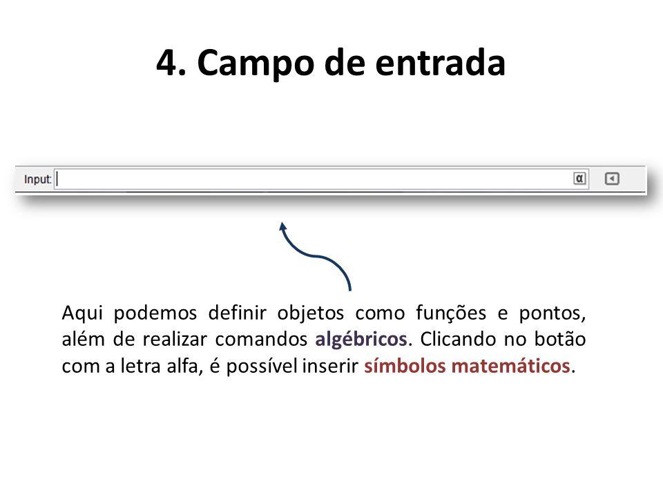 4. Campo de entrada Aqui podemos definir objetos como funções e pontos, além de realizar comandos algébricos. Clicando no botão com a letra alfa, é po