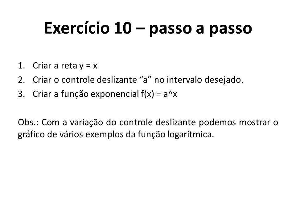 """Exercício 10 – passo a passo 1.Criar a reta y = x 2.Criar o controle deslizante """"a"""" no intervalo desejado. 3.Criar a função exponencial f(x) = a^x Obs"""