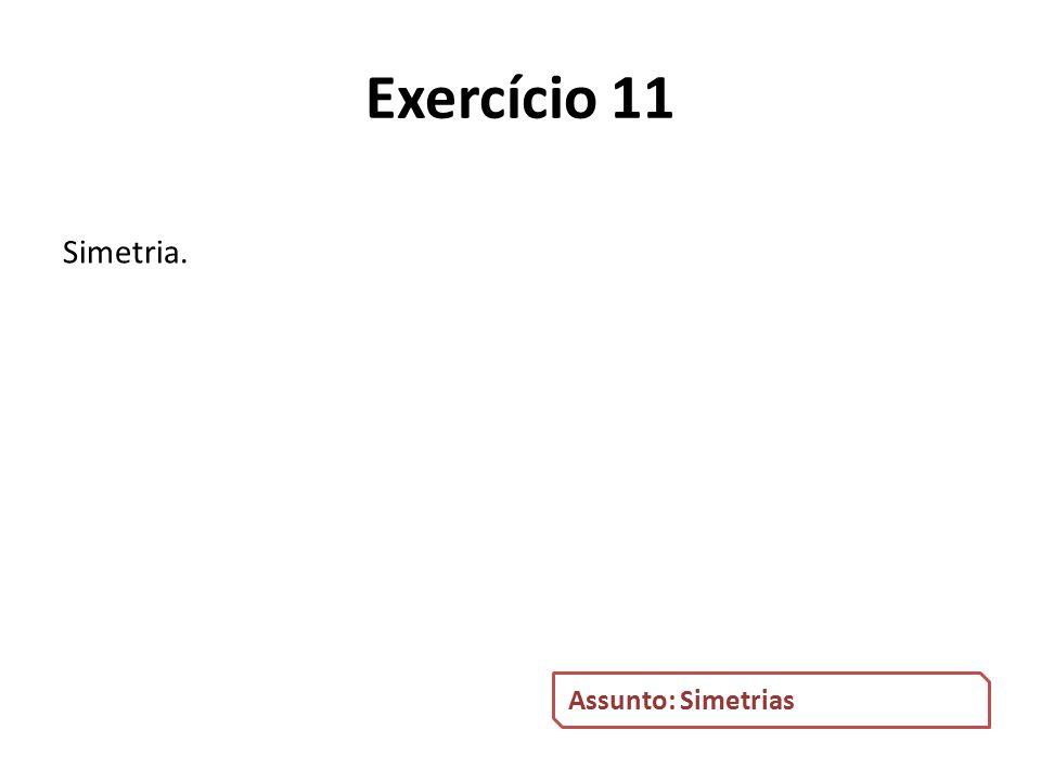 Simetria. Assunto: Simetrias Exercício 11