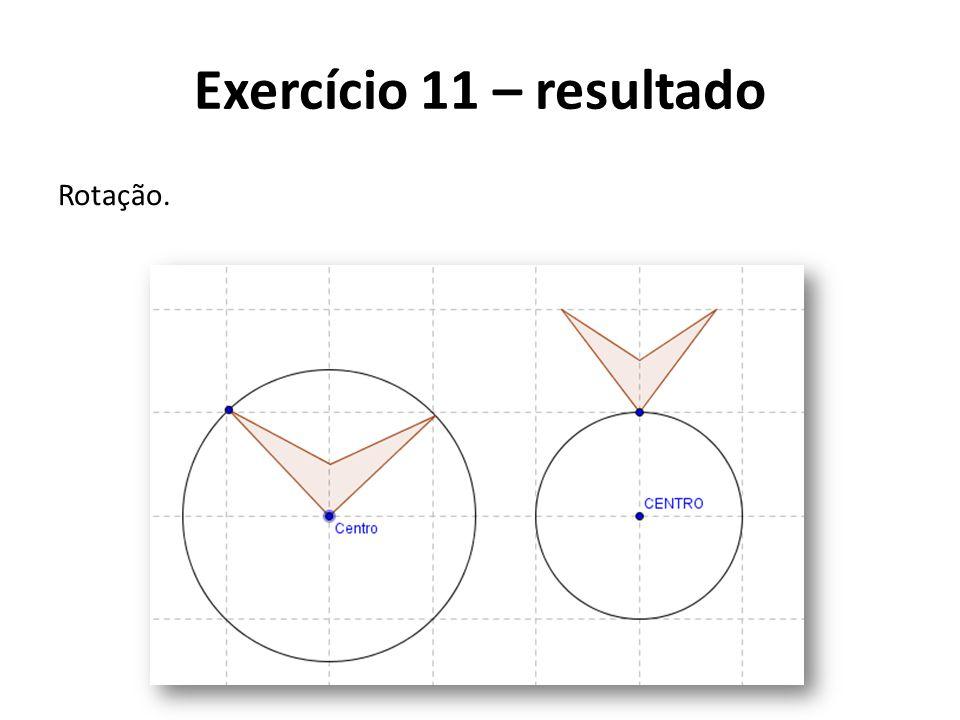Rotação. Exercício 11 – resultado
