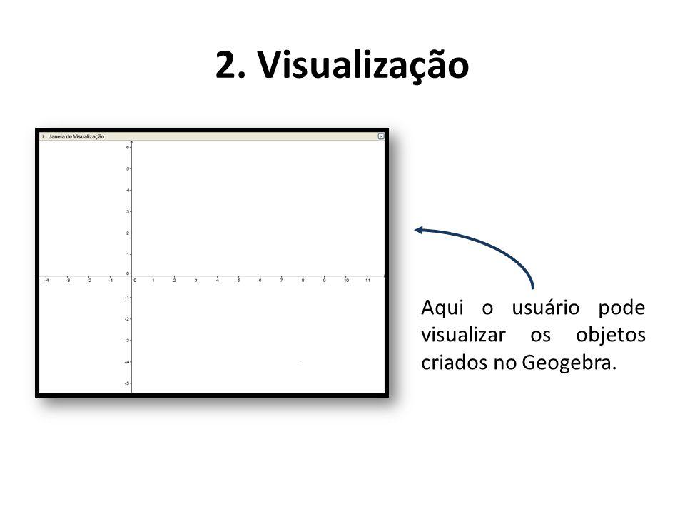 2. Visualização Aqui o usuário pode visualizar os objetos criados no Geogebra.