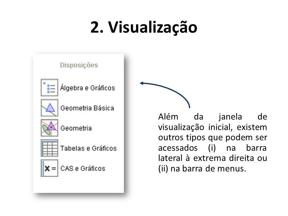 2. Visualização Além da janela de visualização inicial, existem outros tipos que podem ser acessados (i) na barra lateral à extrema direita ou (ii) na