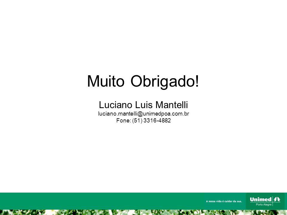 Muito Obrigado! Luciano Luis Mantelli luciano.mantelli@unimedpoa.com.br Fone: (51) 3316-4882