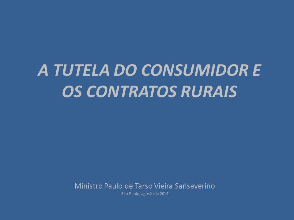 A TUTELA DO CONSUMIDOR E OS CONTRATOS RURAIS Ministro Paulo de Tarso Vieira Sanseverino São Paulo, agosto de 2014