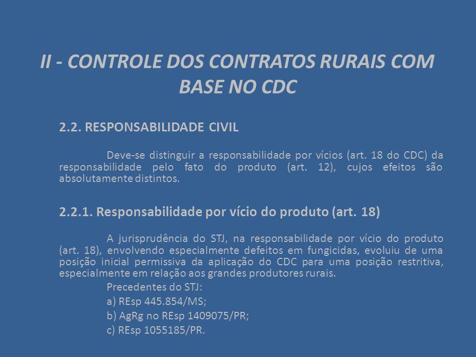 II - CONTROLE DOS CONTRATOS RURAIS COM BASE NO CDC 2.2. RESPONSABILIDADE CIVIL Deve-se distinguir a responsabilidade por vícios (art. 18 do CDC) da re