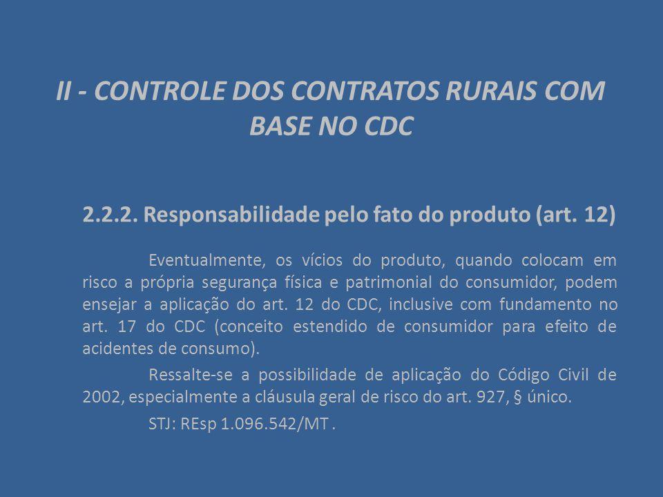 II - CONTROLE DOS CONTRATOS RURAIS COM BASE NO CDC 2.2.2. Responsabilidade pelo fato do produto (art. 12) Eventualmente, os vícios do produto, quando