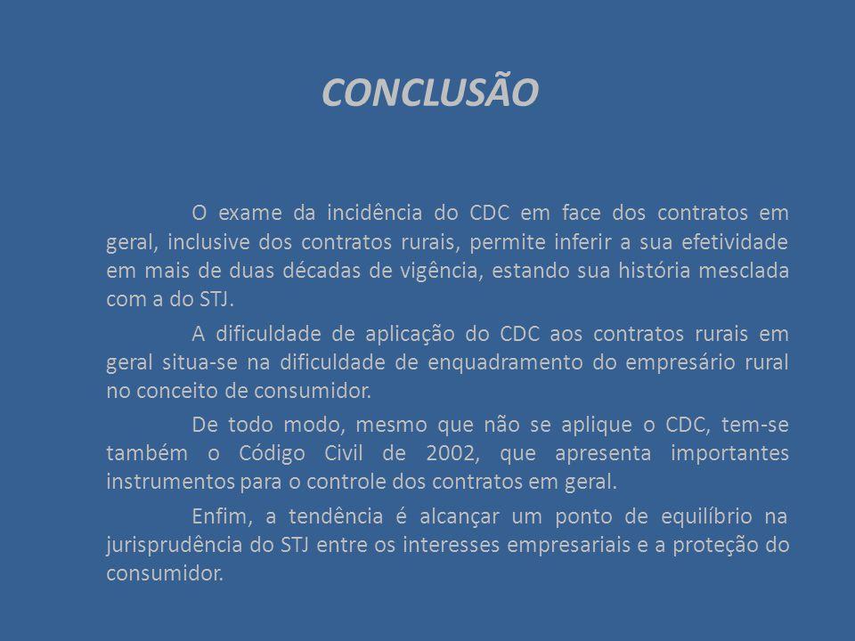 CONCLUSÃO O exame da incidência do CDC em face dos contratos em geral, inclusive dos contratos rurais, permite inferir a sua efetividade em mais de du