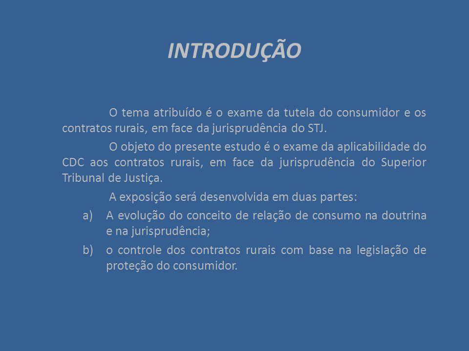 INTRODUÇÃO O tema atribuído é o exame da tutela do consumidor e os contratos rurais, em face da jurisprudência do STJ. O objeto do presente estudo é o