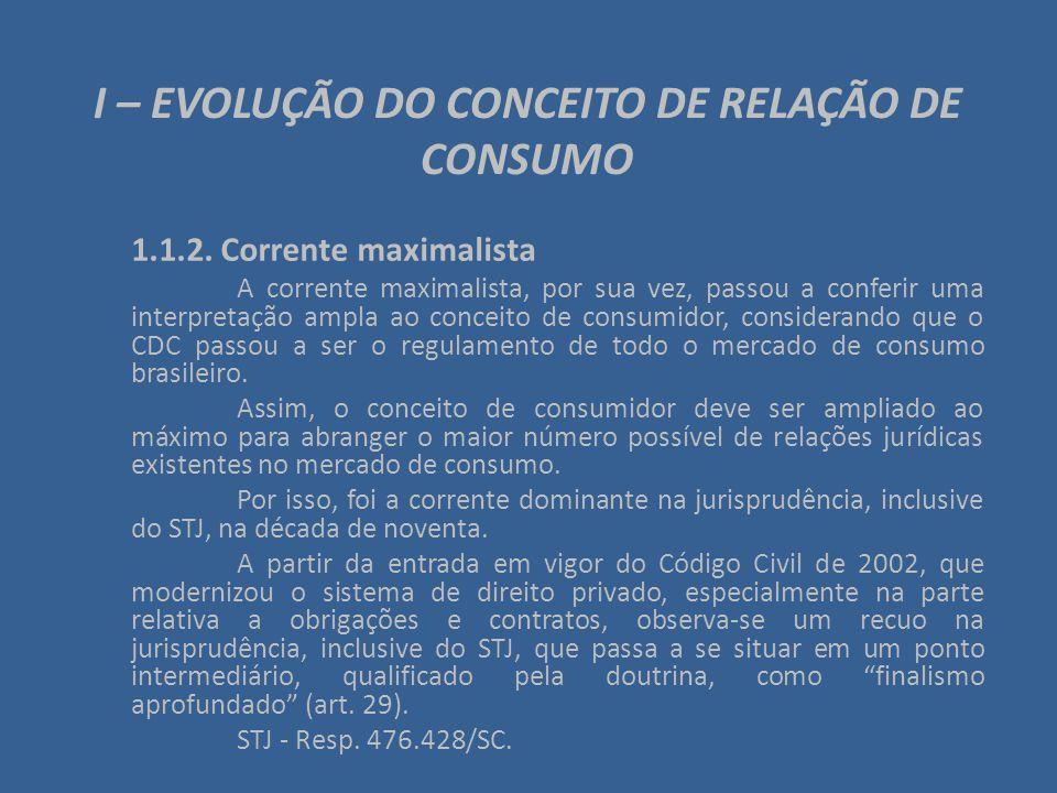 I – EVOLUÇÃO DO CONCEITO DE RELAÇÃO DE CONSUMO 1.1.2. Corrente maximalista A corrente maximalista, por sua vez, passou a conferir uma interpretação am