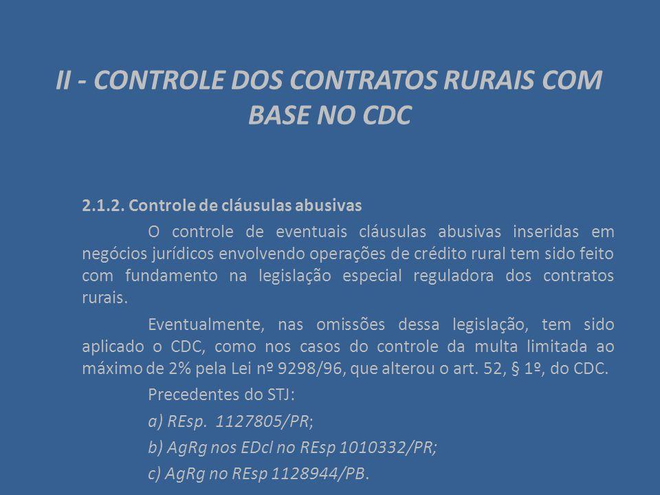 II - CONTROLE DOS CONTRATOS RURAIS COM BASE NO CDC 2.1.2. Controle de cláusulas abusivas O controle de eventuais cláusulas abusivas inseridas em negóc