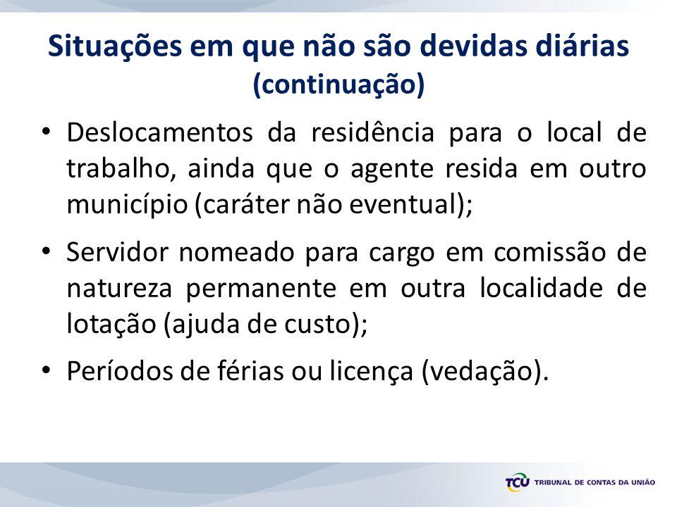 Deslocamentos da residência para o local de trabalho, ainda que o agente resida em outro município (caráter não eventual); Servidor nomeado para cargo