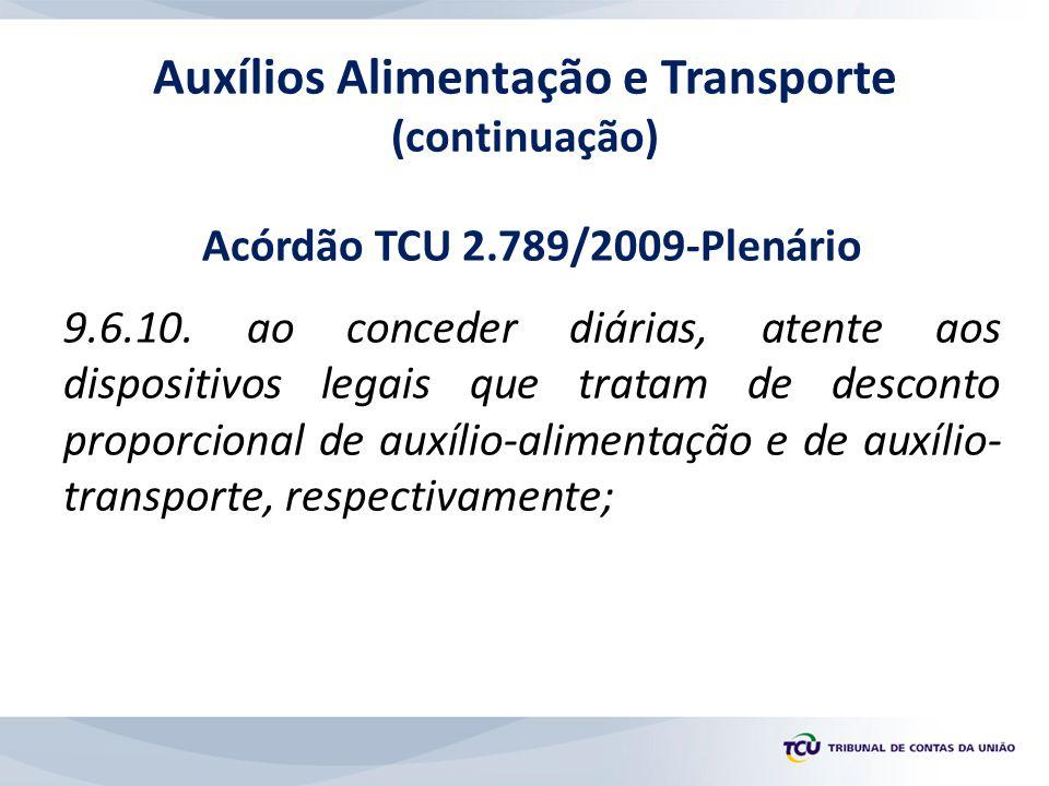 Acórdão TCU 2.789/2009-Plenário 9.6.10. ao conceder diárias, atente aos dispositivos legais que tratam de desconto proporcional de auxílio-alimentação