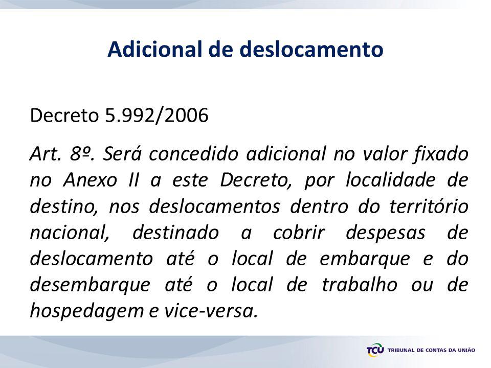 Decreto 5.992/2006 Art. 8º. Será concedido adicional no valor fixado no Anexo II a este Decreto, por localidade de destino, nos deslocamentos dentro d