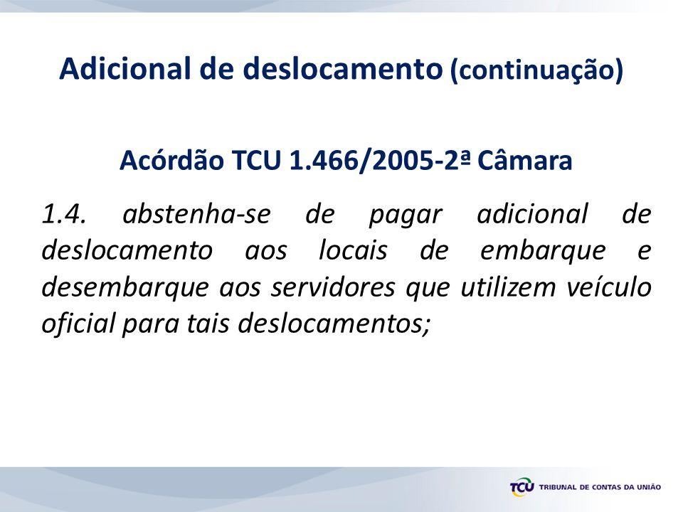 Acórdão TCU 1.466/2005-2ª Câmara 1.4. abstenha-se de pagar adicional de deslocamento aos locais de embarque e desembarque aos servidores que utilizem