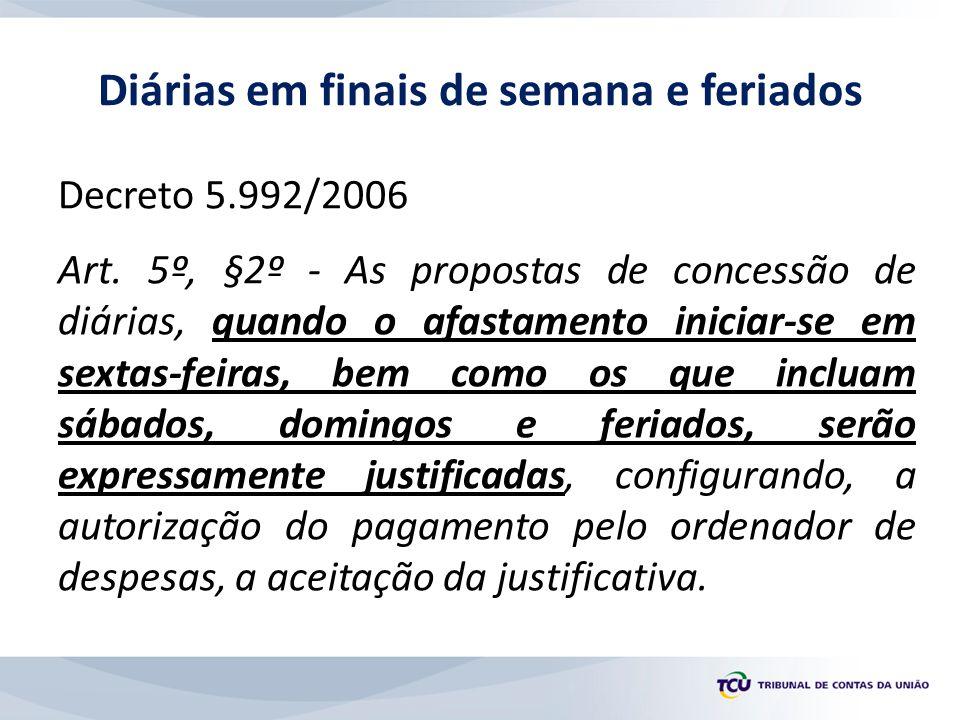 Decreto 5.992/2006 Art. 5º, §2º - As propostas de concessão de diárias, quando o afastamento iniciar-se em sextas-feiras, bem como os que incluam sába