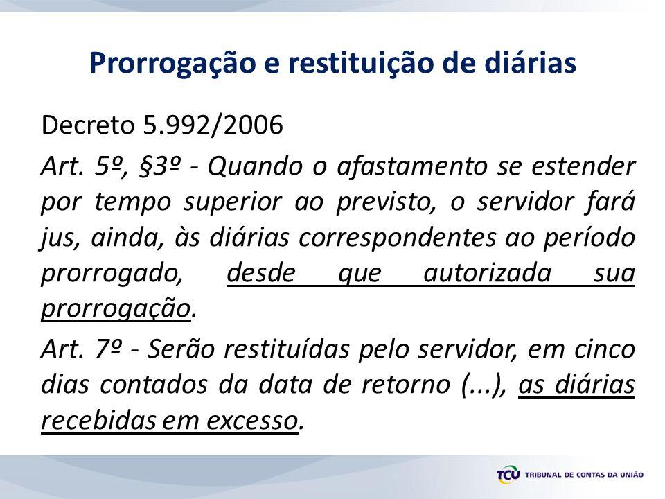 Decreto 5.992/2006 Art. 5º, §3º - Quando o afastamento se estender por tempo superior ao previsto, o servidor fará jus, ainda, às diárias corresponden