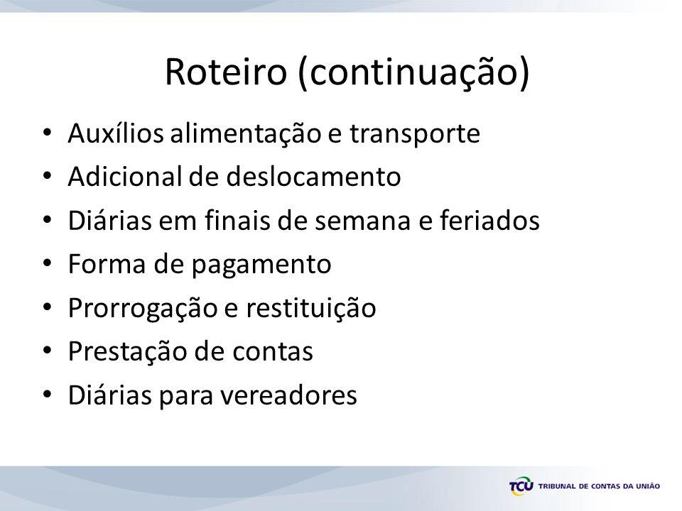 Roteiro (continuação) Auxílios alimentação e transporte Adicional de deslocamento Diárias em finais de semana e feriados Forma de pagamento Prorrogaçã