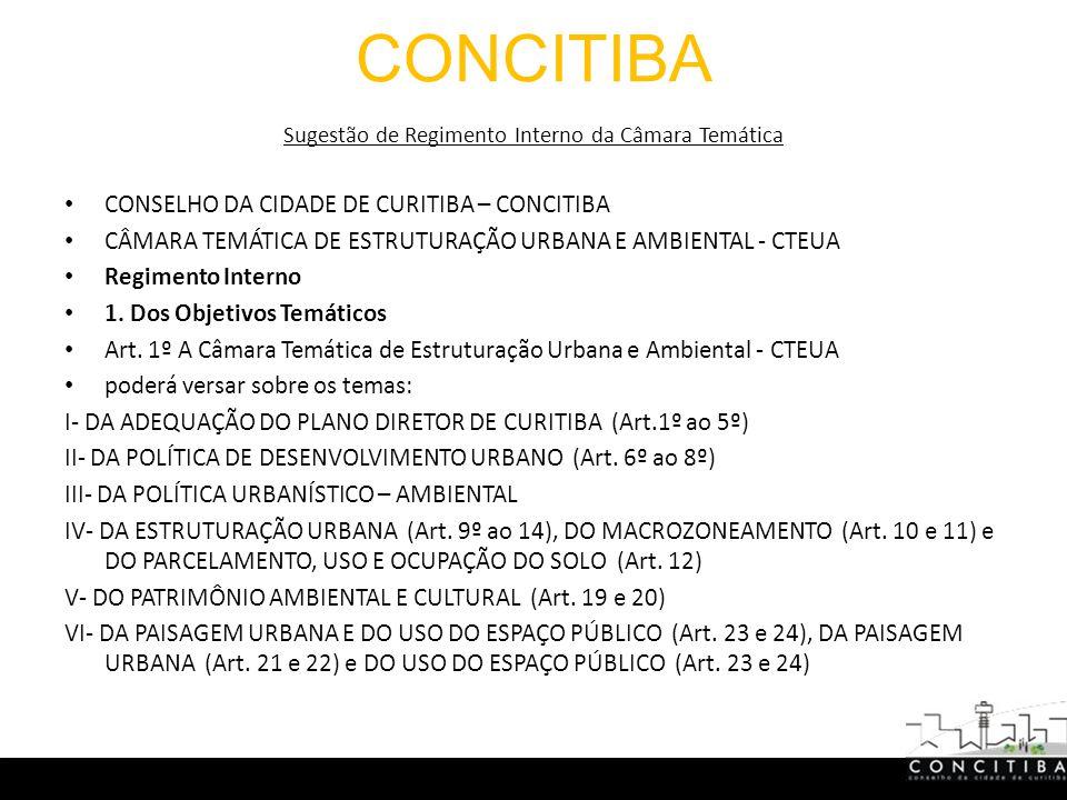 CONCITIBA Sugestão de Regimento Interno da Câmara Temática CONSELHO DA CIDADE DE CURITIBA – CONCITIBA CÂMARA TEMÁTICA DE ESTRUTURAÇÃO URBANA E AMBIENTAL - CTEUA Regimento Interno 1.
