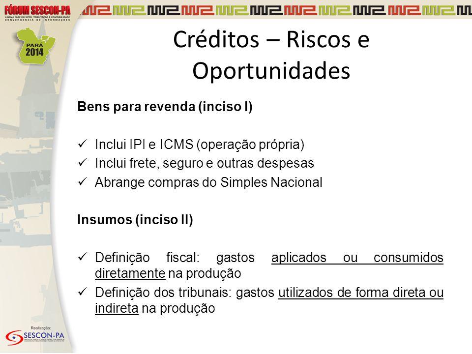 Créditos – Riscos e Oportunidades Bens para revenda (inciso I) Inclui IPI e ICMS (operação própria) Inclui frete, seguro e outras despesas Abrange com