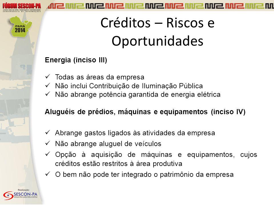 Créditos – Riscos e Oportunidades Energia (inciso III) Todas as áreas da empresa Não inclui Contribuição de Iluminação Pública Não abrange potência ga