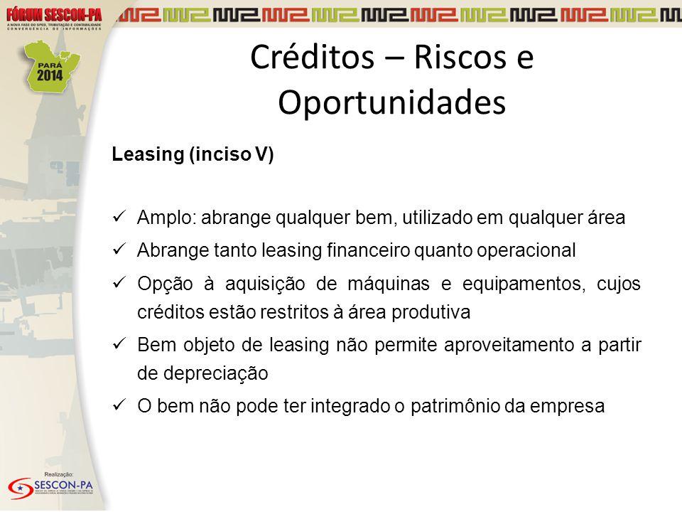 Créditos – Riscos e Oportunidades Leasing (inciso V) Amplo: abrange qualquer bem, utilizado em qualquer área Abrange tanto leasing financeiro quanto o