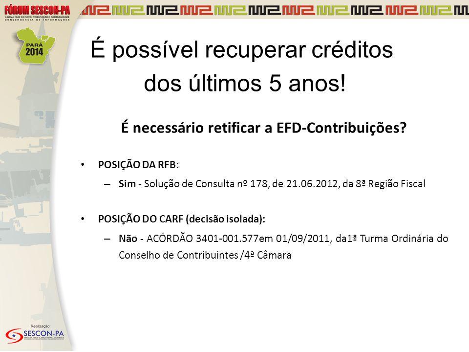 É necessário retificar a EFD-Contribuições? POSIÇÃO DA RFB: – Sim - Solução de Consulta nº 178, de 21.06.2012, da 8ª Região Fiscal POSIÇÃO DO CARF (de