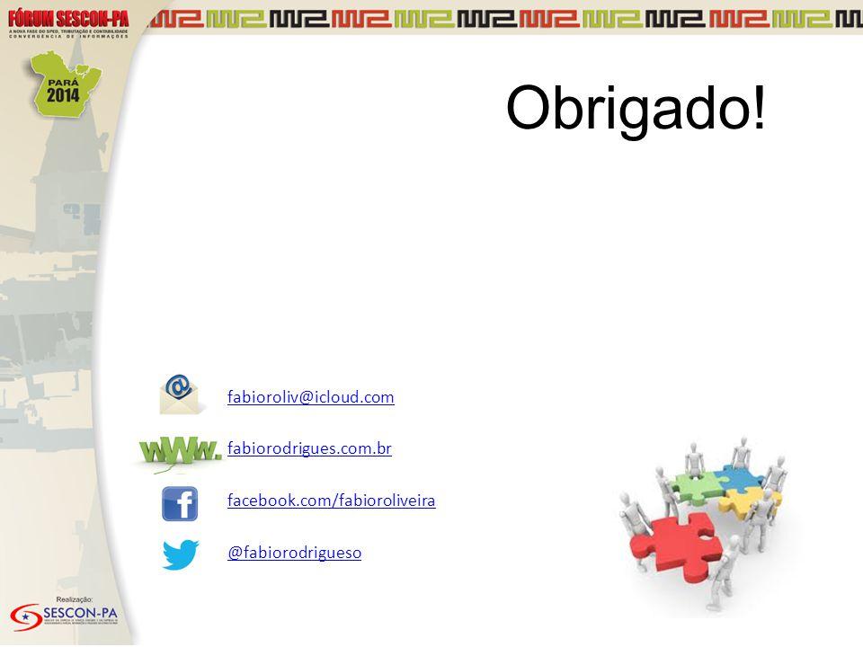 Obrigado! fabioroliv@icloud.com fabiorodrigues.com.br facebook.com/fabioroliveira @fabiorodrigueso