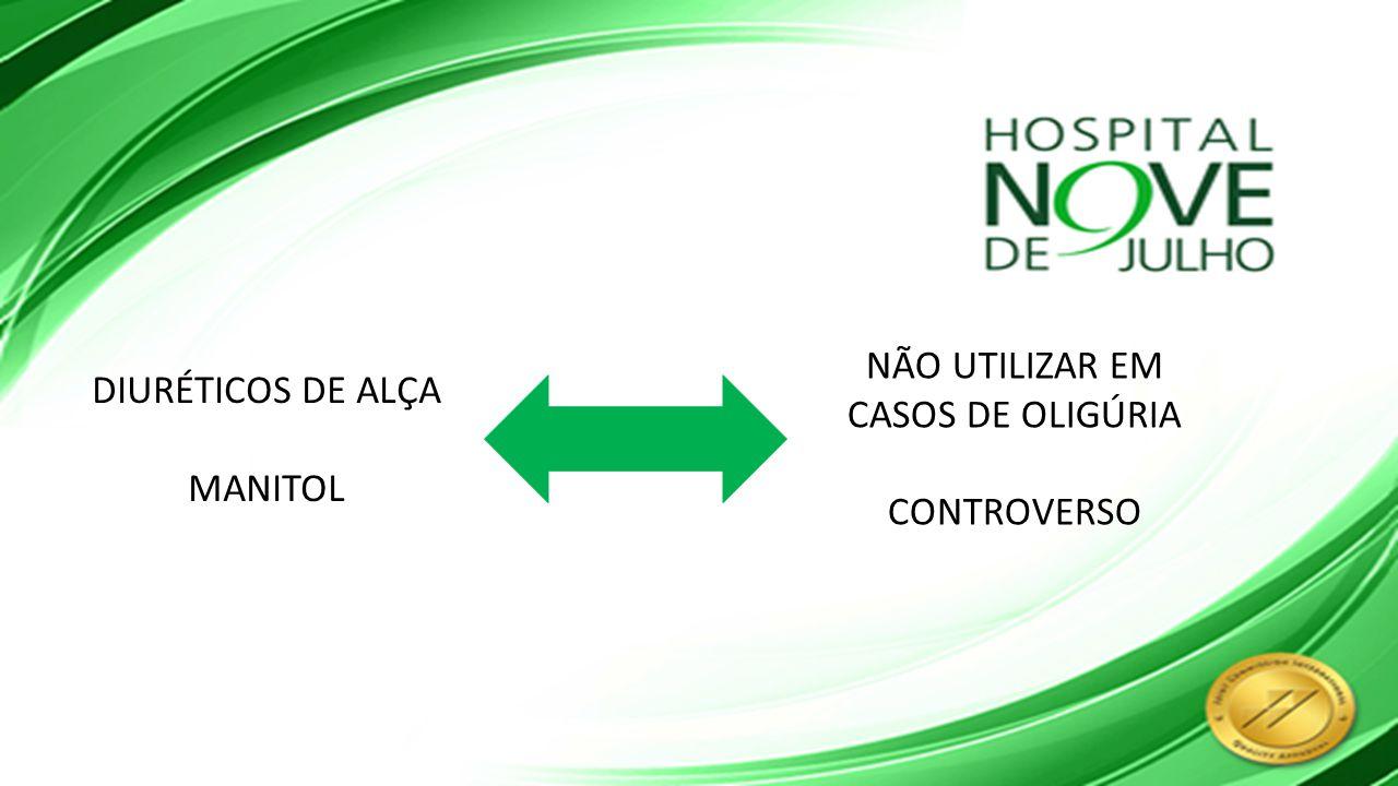 NÃO UTILIZAR EM CASOS DE OLIGÚRIA CONTROVERSO DIURÉTICOS DE ALÇA MANITOL