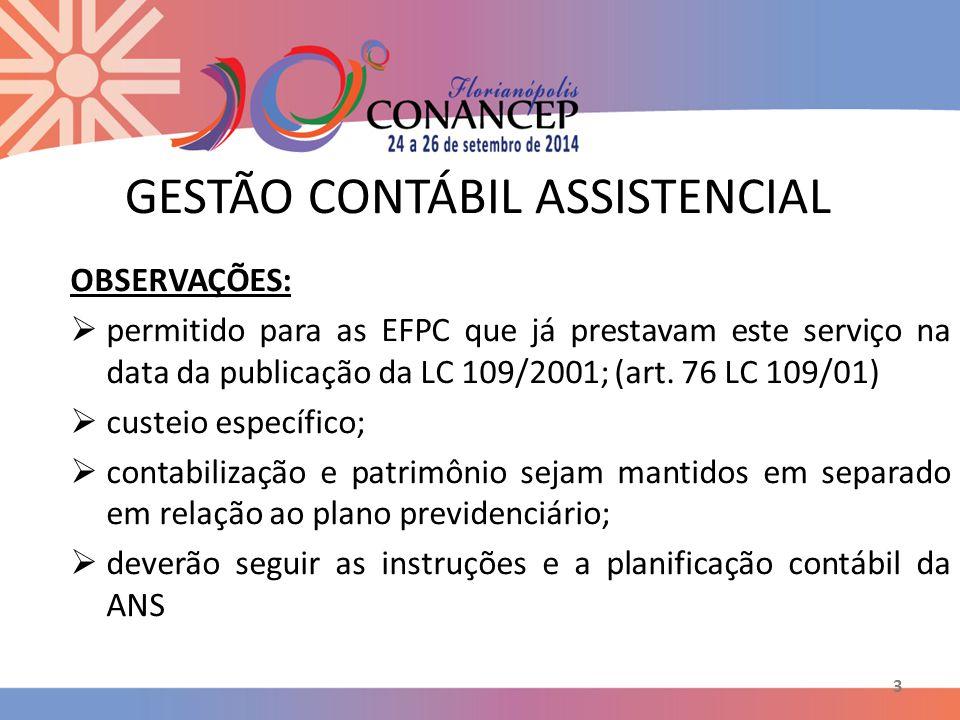 3 GESTÃO CONTÁBIL ASSISTENCIAL OBSERVAÇÕES:  permitido para as EFPC que já prestavam este serviço na data da publicação da LC 109/2001; (art.