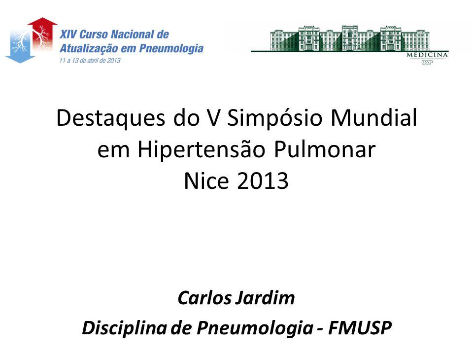 Destaques do V Simpósio Mundial em Hipertensão Pulmonar Nice 2013 Carlos Jardim Disciplina de Pneumologia - FMUSP