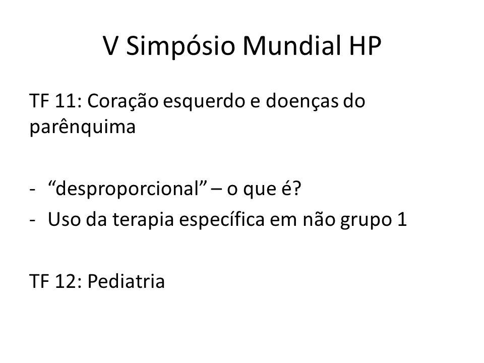 """V Simpósio Mundial HP TF 11: Coração esquerdo e doenças do parênquima -""""desproporcional"""" – o que é? -Uso da terapia específica em não grupo 1 TF 12: P"""
